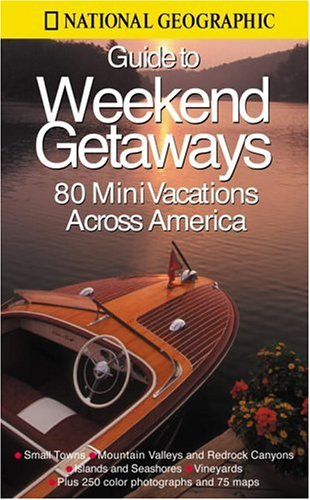 National Geographic Guide to Great Weekend Getaways