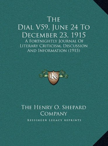 The Dial V59, June 24 to December 23, 1915: A Fortnightly Journal of Literary Criticism, Discussion and Information (1915)