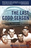 The Last Good Season: Brooklyn, the Dodgers and Their Final Pennant Race Together (0767906888) by Shapiro, Michael
