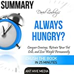 Summary David Ludwig's Always Hungry?: Conquer Cravings, Retrain Your Fat Cells, and Lose Weight Permanently |  Ant HIve Media