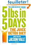 5lbs in 5 Days: The Juice Detox Diet