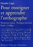 echange, troc Danièle Cogis - Pour enseigner et apprendre l'orthographe : Nouveaux enjeux - Pratiques nouvelles Ecole/Collège