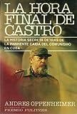 La Hora Final De Castro: La Historia Secreta Detras De La Inminente Caida Del Comunismo En Cuba (Spanish Edition)