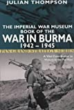 The Imperial War Museum Book of the War in Burma 1942-1945 (Pan Grand Strategy Series) (0330480650) by Thompson, Julian