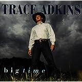 Big Time ~ Trace Adkins
