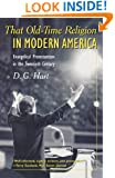 That Old-Time Religion in Modern America: Evangelical Protestantism in the Twentieth Century (American Ways Series)