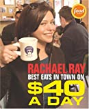 Rachael Ray: Best Eats in Town on $40 A Day (1891105175) by Ray, Rachael