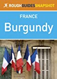 Burgundy Rough Guides Snapshot France (includes Dijon, Côte d'Or, Beaune and Abbaye de Fontenay) (Rough Guide to...)