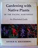 img - for Gardening with Native Plants of the Pacific Northwest book / textbook / text book