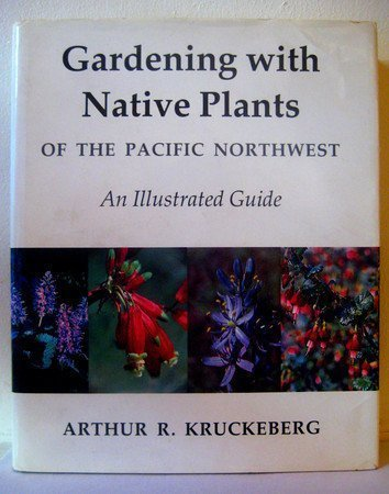 Gardening with Native Plants of the Pacific Northwest, Kruckeberg, Arthur R.