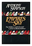 Anthony Sampson Empires of the Sky: The Politics, Contests, and Cartels of World Airlines