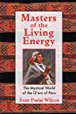 img - for Masters of the Living Energy: The Mystical World of the Q'ero of Peru book / textbook / text book