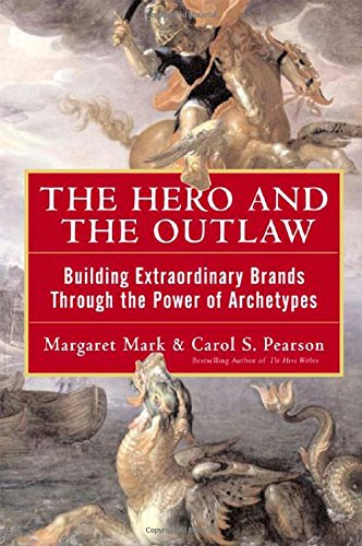 The Hero and the Outlaw: Building Extraordinary Brands...