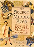 The Secret Middle Ages : Discovering the Real Medieval World (0750926856) by Jones, Malcolm