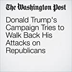 Donald Trump's Campaign Tries to Walk Back His Attacks on Republicans | Amber Phillips