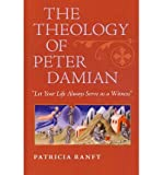 img - for The Theology of Peter Damian: Let Your Life Always Serve as a Witness (Hardback) - Common book / textbook / text book