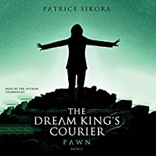 The Dream King's Courier: Pawn: The Dream King's Courier Series, Book 2 Audiobook by Patrice Sikora Narrated by Patrice Sikora
