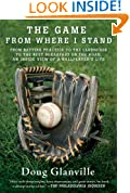 The Game from Where I Stand: From Batting Practice to the Clubhouse to the Best Breakfast on the Road, an Inside View of a Ballplayer's Life