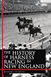 img - for The History of Harness Racing In New England by Temple, Robert (2010) Paperback book / textbook / text book