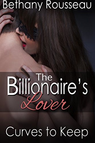 Bethany Rousseau - The Billionaire's Lover: Curves To Keep (Part One) (A BBW Erotic Romance) (English Edition)