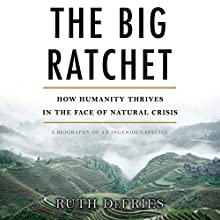 Big Ratchet: How Humanity Thrives in the Face of Natural Crisis (       UNABRIDGED) by Ruth Defries Narrated by Pam Ward