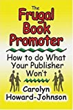 img - for The Frugal Book Promoter: How To Do What Your Publisher Won't by Howard-Johnson, Carolyn (2004) Paperback book / textbook / text book