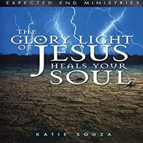 The Glory Light of Jesus Heals Your Soul: Updated Version, Pt. 15