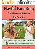 Playful Parenting - Fun Games & Activites For Families (77 Ways to Parent Series Book 6)