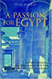 A Passion for Egypt: Arthur Weigall, Tutankhamun and the