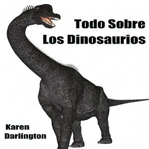 Todo Sobre Los Dinosaurios Audiobook