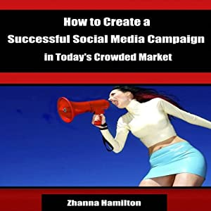 How to Create a Successful Social Media Campaign in Today's Crowded Market Audiobook