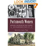 Portsmouth Women: Madams & Matriarchs Who Shaped New Hampshire's Port City (NH) (American Heritage)