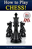 img - for How to Play Chess: The Ultimate Chess for Beginners Guide! Discover the Right Way of Playing Chess, the Rules of Chess and Learn Invaluable Winning Chess Tactics and Strategies! book / textbook / text book