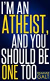 Atheism: Im An Atheist, And You Should Be One Too - Why Religion is Misguiding the World, And How Atheism Have The Power To Stop It (Atheism, Atheist, ... Science, Logic, Atlas Shrugged, Ayn Rand)
