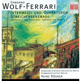 Wolf-Ferrari: Intermezzi, Overtures & Serenade for String Orchestra in E-Flat Major