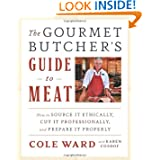 The Gourmet Butcher's Guide to Meat: How to Source it Ethically, Cut it Professionally, and Prepare it Properly...