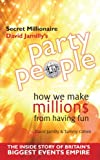 Party People: How We Make Millions from Having Fun - the Inside Story of Britains Biggest Party Planning and Event Management Empire
