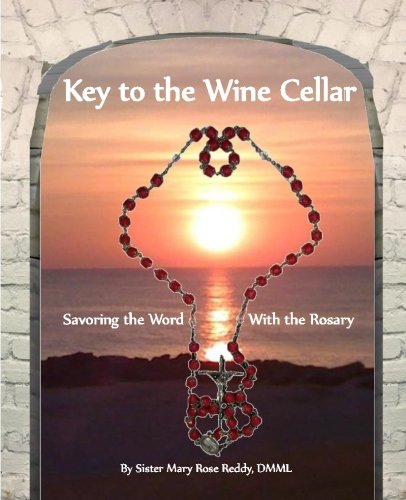Key to the Wine Cellar: Savoring the Word With the Rosary by Sr. Mary Rose Reddy DMML