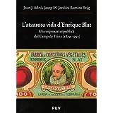 L'atzarosa vida d'Enrique Blat: Un empresari republicà del Camp del Túria (1879-1951)