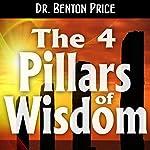 The 4 Pillars of Wisdom: The Keys to a Deeper Understanding of God | Dr. Benton Price