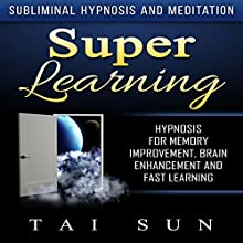 Super Learning: Hypnosis for Memory Improvement, Brain Enhancement and Fast Learning via Subliminal Hypnosis and Meditation Discours Auteur(s) : Tai Sun Narrateur(s) : Kevin Mills