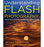 Understanding Flash Photography: How to Shoot Great Photographs Using Electronic Flash (122301133X) by Peterson, Bryan