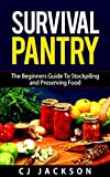 Survival Pantry: The Beginners Guide To Preserving and Stockpiling Your Survival Food Pantry (Survival Pantry, Survival Pantry Survival Guides, Survival ... Pantry Food Preservation, Survival Food,)