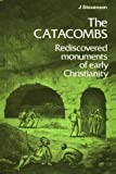 The Catacombs: Rediscovered Monuments of Early Christianity (Ancient Peoples and Places Series) (0500020914) by Stevenson, J.