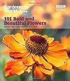James Alexander-Sinclair Gardeners' World: 101 Bold and Beautiful Flowers: For Year-Round Colour (Gardeners' World Magazine 101)