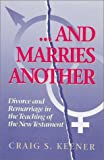And Marries Another: Divorce and Remarriage in the Teaching of the New Testament (094357546X) by Craig S. Keener