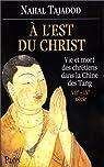A l'Est du Christ : vie et mort des chrétiens dans la Chine des Tang par Tajadod