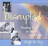 Disrupted : Finding God in Illness and Loss