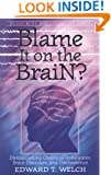 Blame It on the Brain: Distinguishing Chemical Imbalances, Brain Disorders, and Disobedience (Resources for Changing Lives)