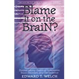 Blame It on the Brain?: Distinguishing Chemical Imbalances, Brain Disorders, and Disobedience (Resources for Changing Lives)